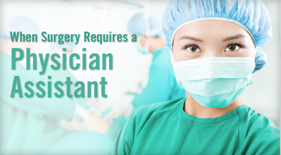 When Surgery Requires a Physician Assistant